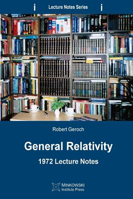 General Relativity: 1972 Lecture Notes (Paperback or: Geroch, Robert