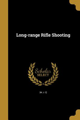 Long-Range Rifle Shooting (Paperback or Softback): W, J. E]