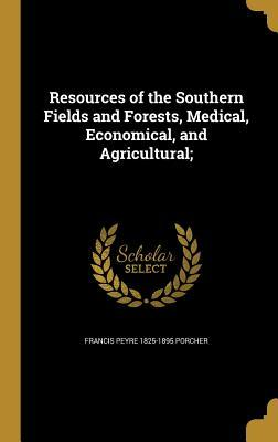 Resources of the Southern Fields and Forests,: Porcher, Francis Peyre