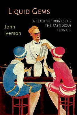Liquid Gems: A Book of Drinks for: Iverson, John