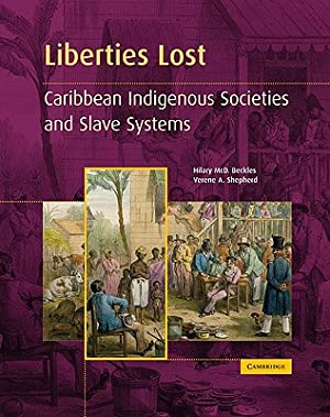 Liberties Lost: The Indigenous Caribbean and Slave: Beckles, Hilary MCD