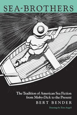 Sea-Brothers: The Tradition of American Sea Fiction: Bender, Bert
