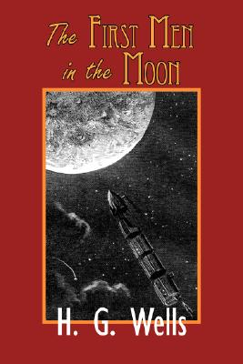 The First Men in the Moon (Paperback: Wells, H. G.