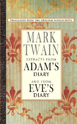Extracts from Adam's Diary/The Diary of Eve: Twain, Mark