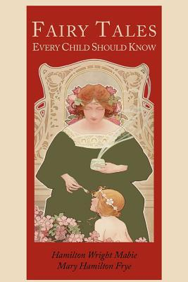 Fairy Tales Every Child Should Know [Illustrated: Mabie, Hamilton Wright