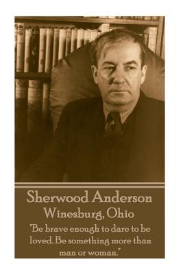 Sherwood Anderson - Winesburg, Ohio: Be Brave: Anderson, Sherwood