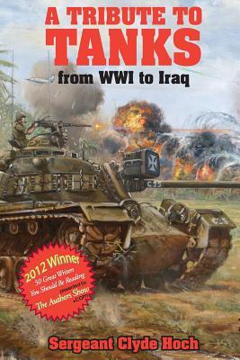 A Tribute to Tankers: From Wwi to: Hoch, Sgt Clyde