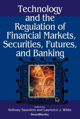 Technology and the Regulation of Financial Markets,: White, Lawrence J.