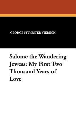 Salome the Wandering Jewess: My First Two: Viereck, George Sylvester
