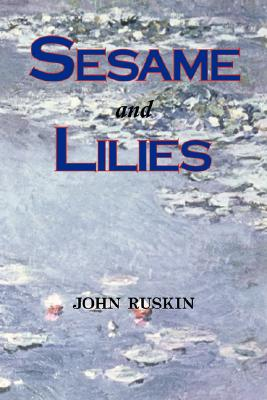 Sesame and Lilies (Lectures) (Paperback or Softback): Ruskin, John