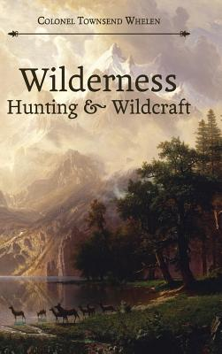 Wilderness Hunting and Wildcraft (Hardback or Cased: Whelen, Townsend