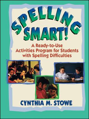 Spelling Smart!: A Ready-To-Use Activities Program for: Stowe, Cynthia M.