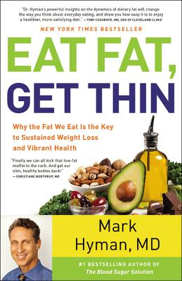 Eat Fat, Get Thin: Why the Fat: Hyman, Mark