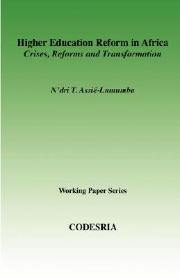 Higher Education in Africa. Crises, Reforms and: Assie-Lumumba, N'Dri T.