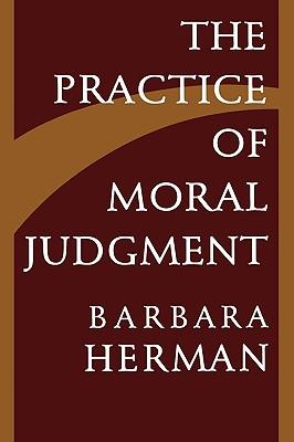 The Practice of Moral Judgment (Paperback or: Herman, Barbara