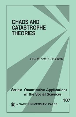 Chaos and Catastrophe Theories (Paperback or Softback): Brown, Courtney M.