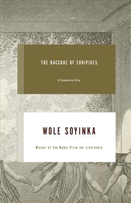 The Bacchae of Euripides: A Communion Rite: Soyinka, Wole