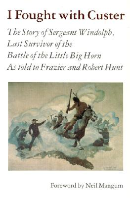 I Fought with Custer: The Story of: Windolph, Charles