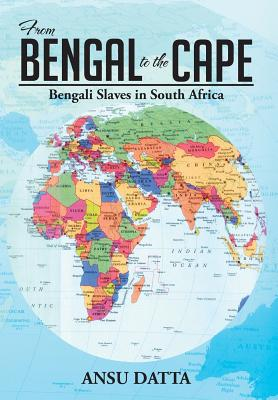 From Bengal to the Cape: Bengali Slaves: Datta, Ansu