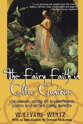 The Fairy Faith in Celtic Countries: The: Evans Wentz, W.