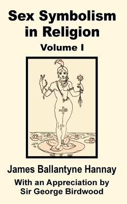 Sex Symbolism in Religion (Volume One) (Paperback: Hannay, James Ballantyne