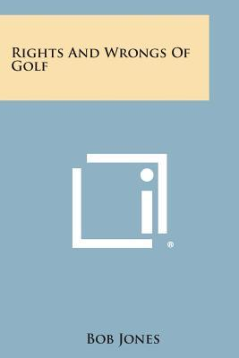 Rights and Wrongs of Golf (Paperback or: Jones, Bob