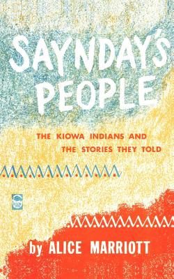 Saynday's People: The Kiowa Indians and the: Marriott, Alice