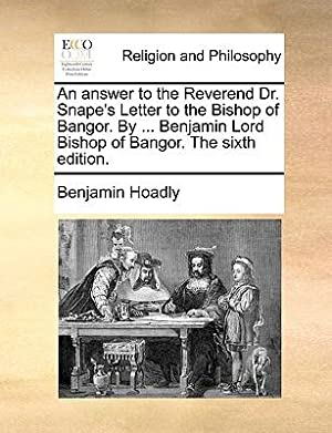 An Answer to the Reverend Dr. Snape's: Hoadly, Benjamin