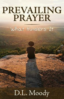 Prevailing Prayer: What Hinders It (Paperback or: Moody, D. L.