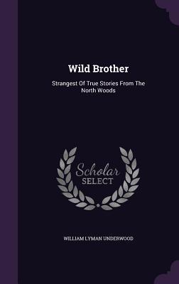 Wild Brother: Strangest of True Stories from: Underwood, William Lyman