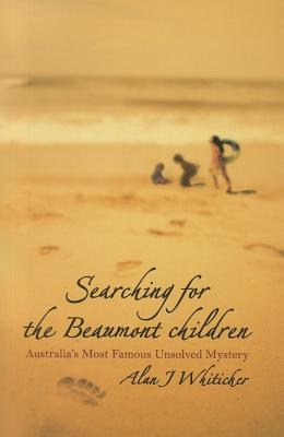 Searching for the Beaumont Children: Australia's Most: Whiticker, Alan J.