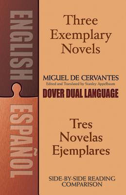 Three Exemplary Novels/Tres Novelas Ejemplares: A Dual-Language: Cervantes [Saavedra], Miguel