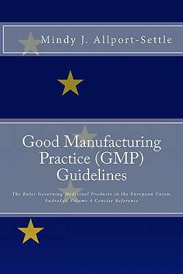 Good Manufacturing Practice (GMP) Guidelines: The Rules: Allport-Settle, Mindy J.