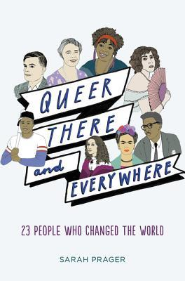 Queer, There, and Everywhere: 23 People Who: Prager, Sarah