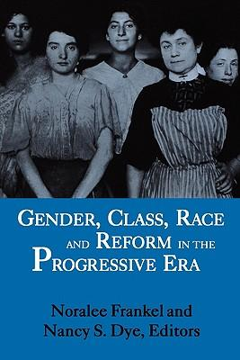 Gender, Class, Race and Reform in the: Frankel, Noralee