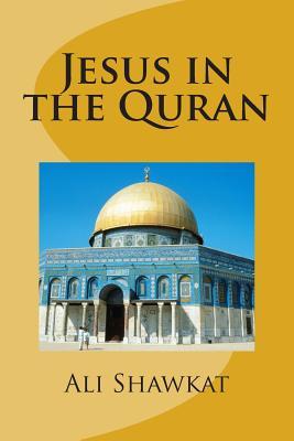 Jesus in the Quran (Paperback or Softback): Shawkat, Ali