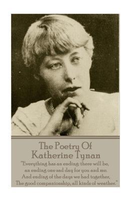 The Poetry of Katherine Tynan: ?Everything Has: Tynan, Katherine