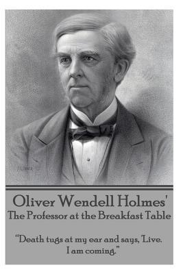 Oliver Wendell Holmes' the Professor at the: Holmes, Oliver Wendell