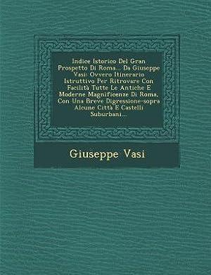 Indice Istorico del Gran Prospetto Di Roma.: Vasi, Giuseppe