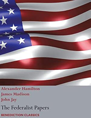 The Federalist Papers, Including the Constitution of: Hamilton, Alexander
