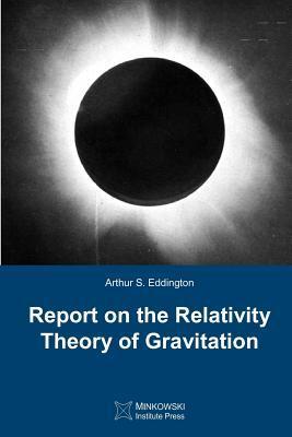Report on the Relativity Theory of Gravitation: Eddington, Arthur S.