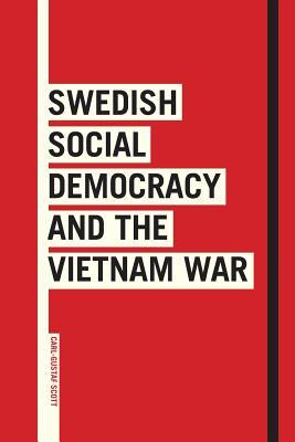 Swedish Social Democracy and the Vietnam War: Scott, Carl-Gustaf