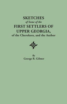 Sketches of Some of the First Settlers: Gilmer, George R.
