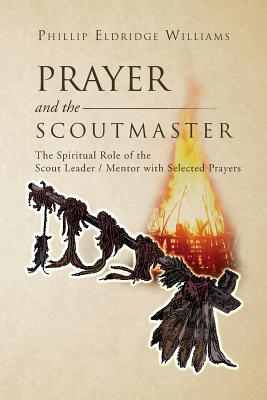 Prayer and the Scoutmaster: The Spiritual Role: Williams, Phillip Eldridge