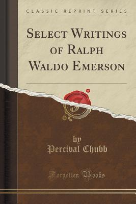 Select Writings of Ralph Waldo Emerson (Classic: Chubb, Percival