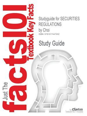 Studyguide for Securities Regulations by Choi, ISBN: Cram101 Textbook Reviews