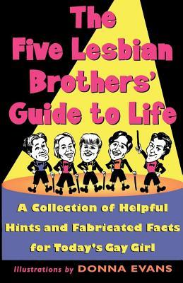 The Five Lesbian Brothers' Guide to Life: Five Lesbian Brothers