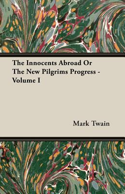 Mark Twain The Innocents Abroad Or The New Pilgrims Progress