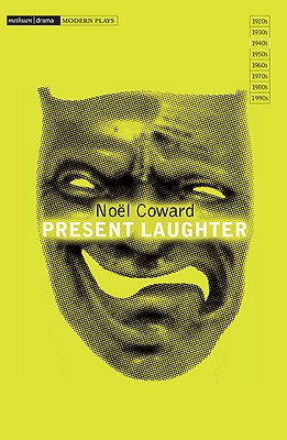 Present Laughter: A Light Comedy in Three: Coward, Noel