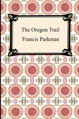 The Oregon Trail (Paperback or Softback): Parkman, Francis
